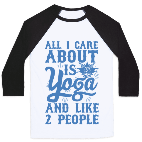 All I Care About Is Yoga And Like 2 People Baseball Tee