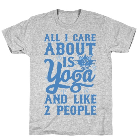All I Care About Is Yoga And Like 2 People T-Shirt