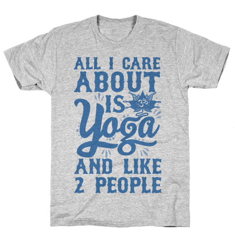 All I Care About Is Yoga And Like 2 People Mens T-Shirt