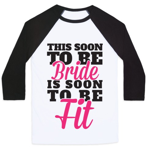 This Soon To Be Bride Is Soon To Be Fit Baseball Tee
