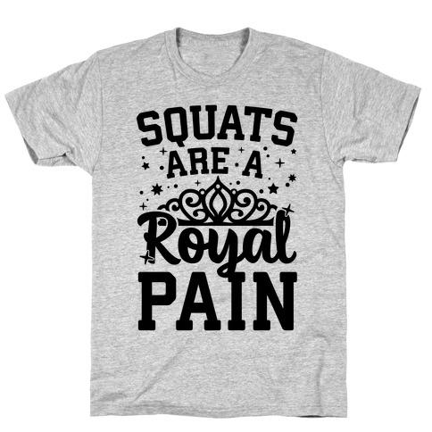 Squats Are A Royal Pain T-Shirt