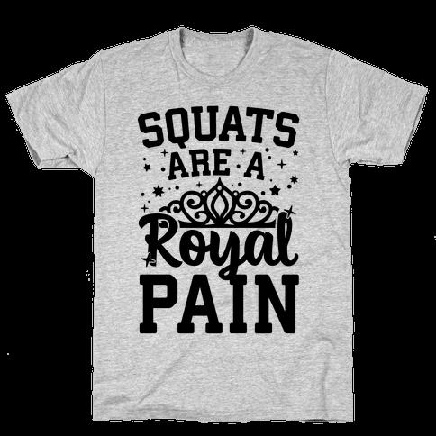 Squats Are A Royal Pain Mens T-Shirt