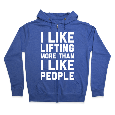 I Like Lifting More Than I Like People Zip Hoodie