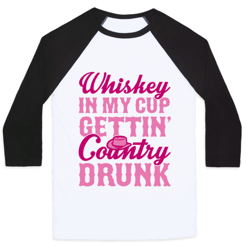 Whiskey In My Cup Gettin' Country Drunk Baseball Tee