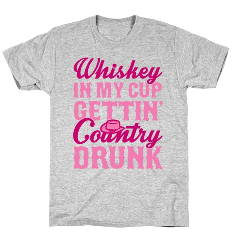 Whiskey In My Cup Gettin' Country Drunk Mens T-Shirt