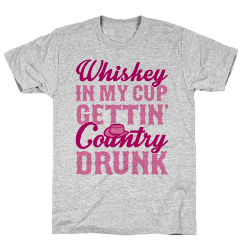 Whiskey In My Cup Gettin' Country Drunk Mens/Unisex T-Shirt
