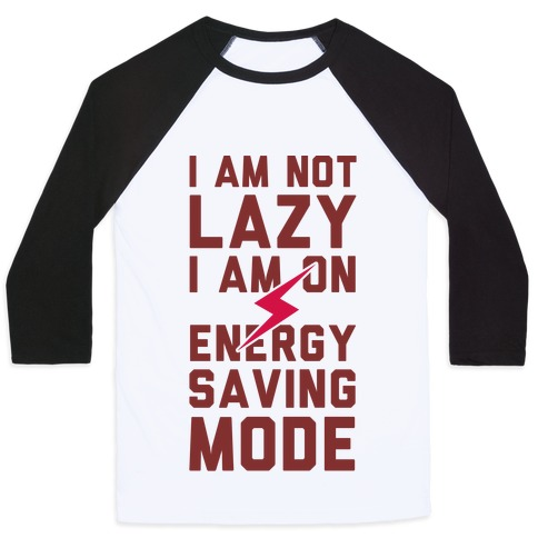 I Am Not Lazy I Am On Energy Saving Mode Baseball Tee