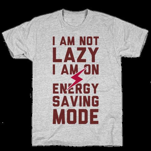 I Am Not Lazy I Am On Energy Saving Mode Mens T-Shirt