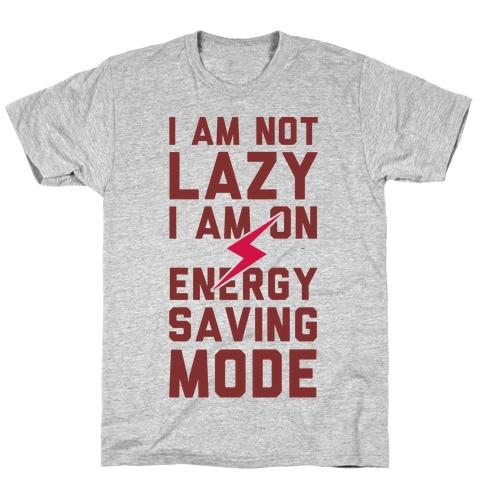 I Am Not Lazy I Am On Energy Saving Mode Mens/Unisex T-Shirt