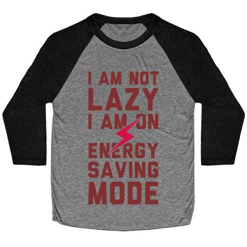 I Am Not Lazy I Am On Energy Saving Mode Baseball Tee