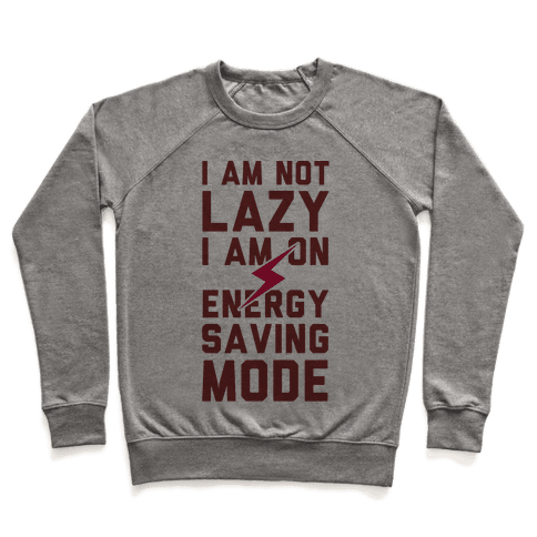 I Am Not Lazy I Am On Energy Saving Mode Pullover