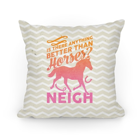 Is There Anything Better Than Horses Pillow