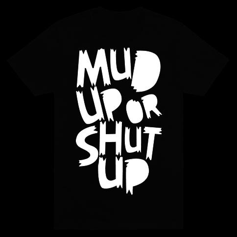 Mud Up or Shut Up