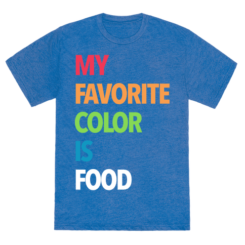 my favorite color is food t shirts tank tops sweatshirts and hoodies human. Black Bedroom Furniture Sets. Home Design Ideas