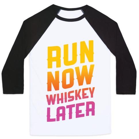 Run Now Whiskey Later Baseball Tee