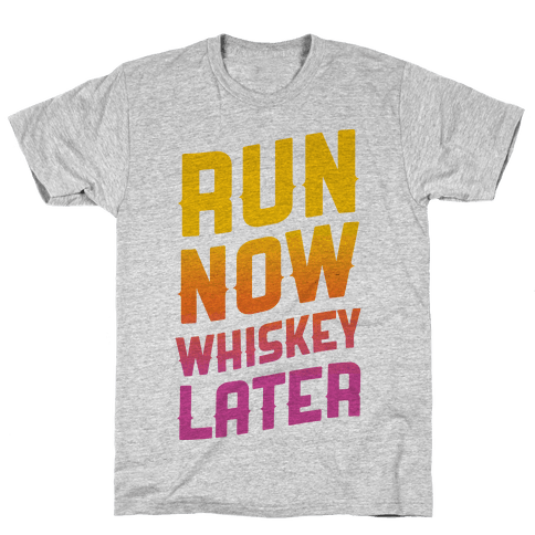 Run Now Whiskey Later Mens/Unisex T-Shirt