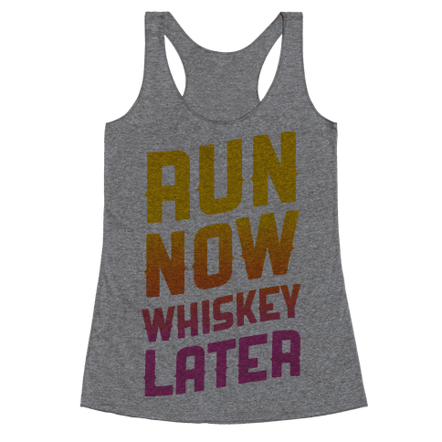 Run Now Whiskey Later Racerback Tank Top