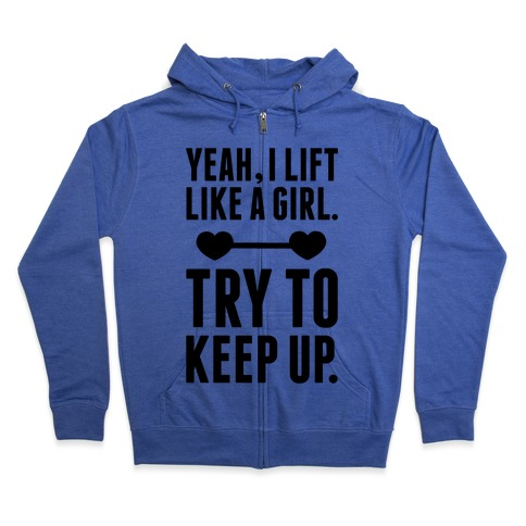 Yeah I Lift Like A Girl, Try To Keep Up Zip Hoodie