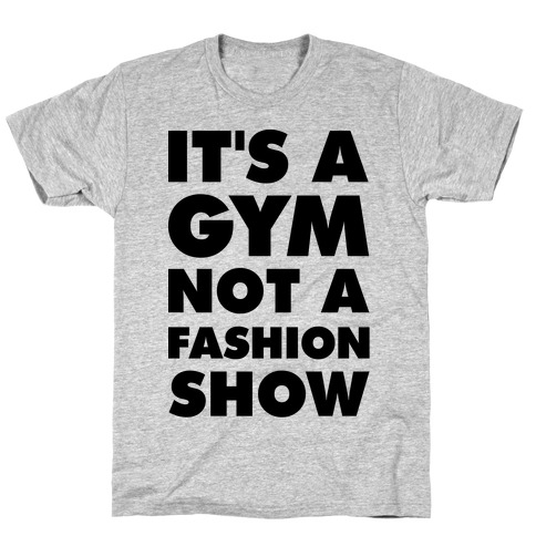It's A Gym Not a Fastion Show T-Shirt