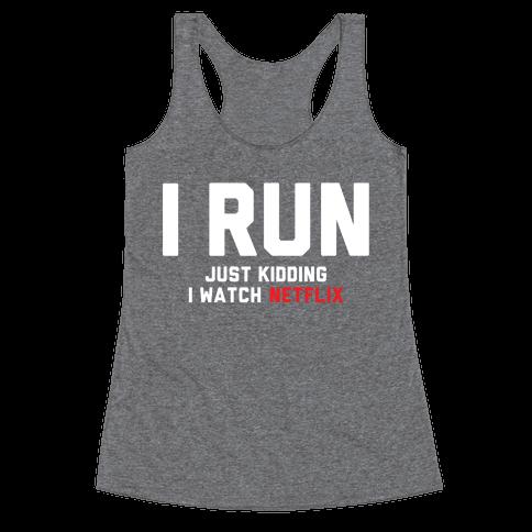 I Run Just Kidding Racerback Tank Top