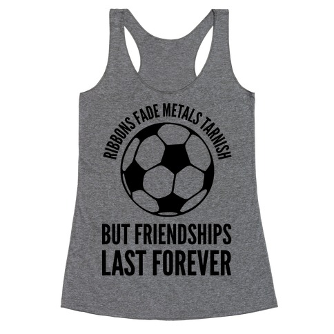 Ribbons Fade Metals Tarnish But Friendships Last Forever Soccer Racerback Tank Top