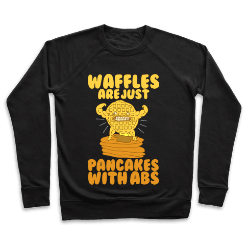 Waffles are Just Pancakes with Abs Pullover