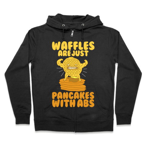 Waffles are Just Pancakes with Abs Zip Hoodie