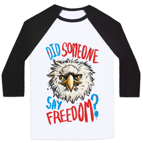 Did Someone Say Freedom? (Patriotic T-Shirt) Baseball Tee