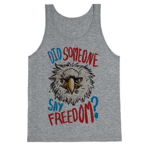 Did Someone Say Freedom? (Patriotic T-Shirt) Tank Top