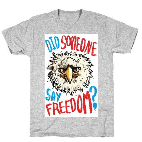 Did Someone Say Freedom? (Patriotic T-Shirt) Mens/Unisex T-Shirt