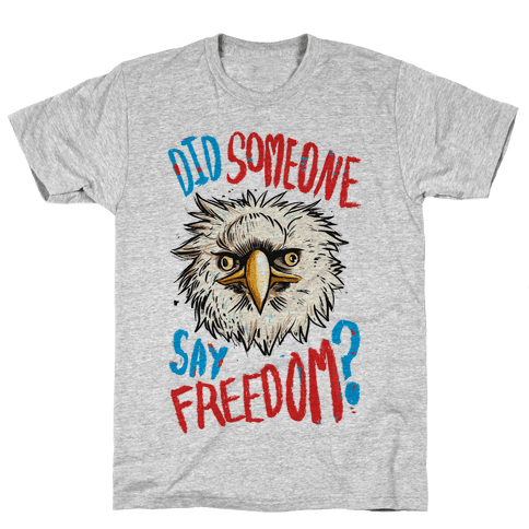 Did Someone Say Freedom? (Patriotic T-Shirt) Mens T-Shirt