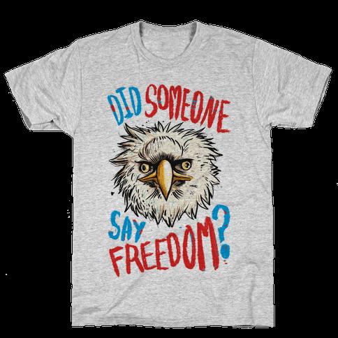 Did Someone Say Freedom? (Patriotic T-Shirt) Mens T-Shirt