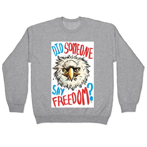 Did Someone Say Freedom? (Patriotic T-Shirt) Pullover
