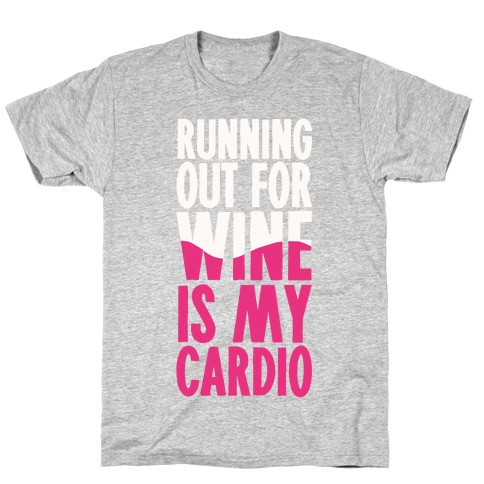 Running Out For Wine Is My Cardio T-Shirt