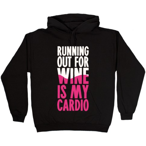 Running Out For Wine Is My Cardio Hooded Sweatshirt