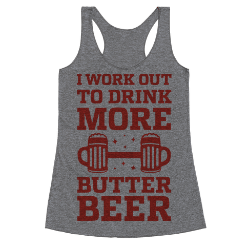 I Work Out To Drink More Butter Beer Racerback Tank Top