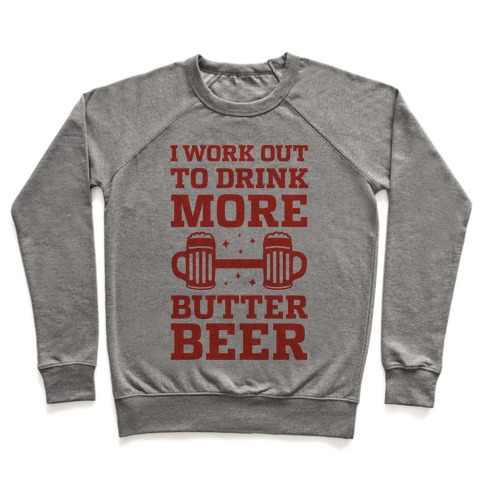 I Work Out To Drink More Butter Beer Pullover