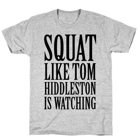 Squat Like Tom Hiddleston Is Watching T-Shirt