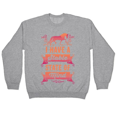 I Have A Stable State Of Mind Pullover
