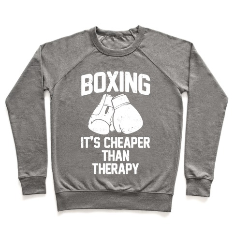 Boxing It's Cheaper Than Therapy Pullover
