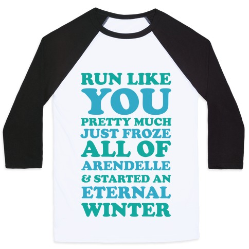Run Like You Pretty Much Just Froze All of Arendelle Baseball Tee