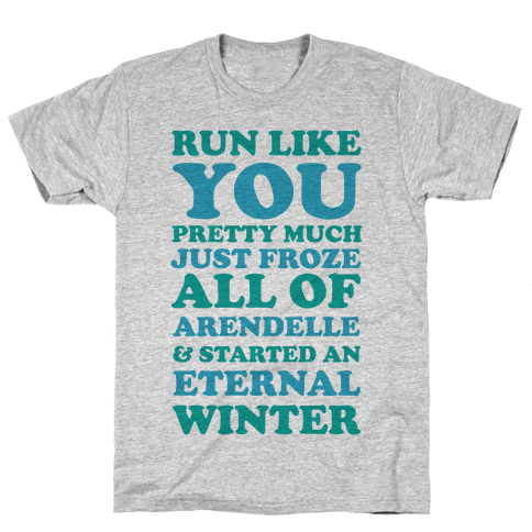 Run Like You Pretty Much Just Froze All of Arendelle Mens T-Shirt