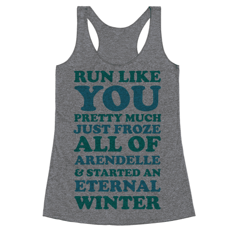 Run Like You Pretty Much Just Froze All of Arendelle Racerback Tank Top