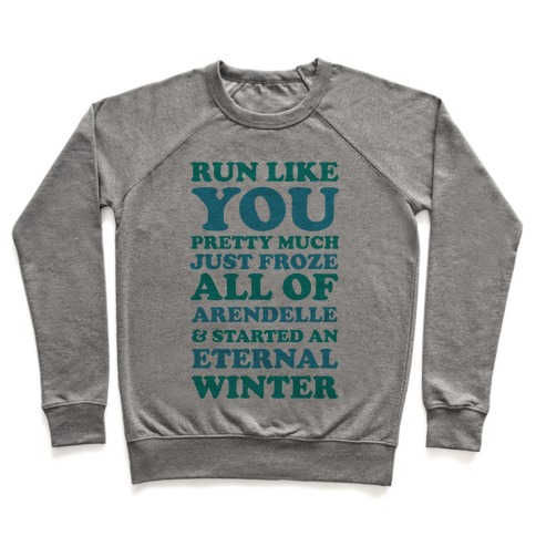 Run Like You Pretty Much Just Froze All of Arendelle Pullover