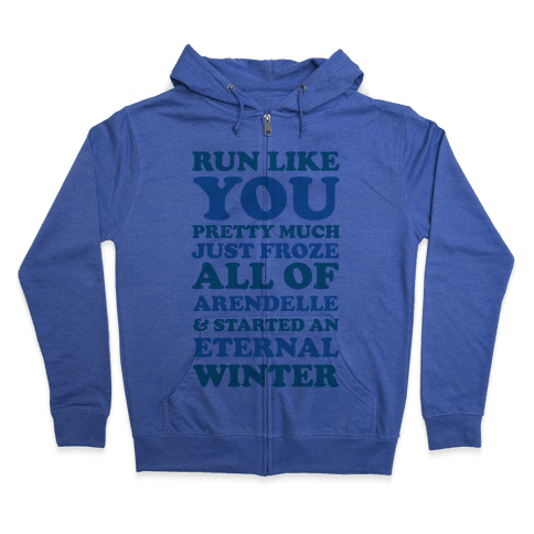 Run Like You Pretty Much Just Froze All of Arendelle Zip Hoodie