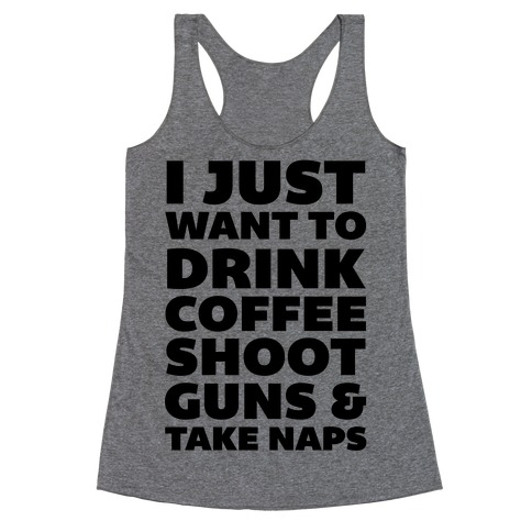 I Just Want To Drink Coffee Shoot Guns & Take Naps Racerback Tank Top