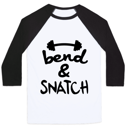 Bend And Snatch Baseball Tee