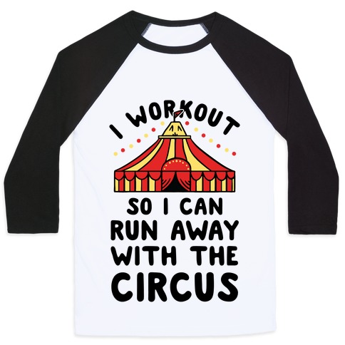 I Workout So I Can Run Away With The Circus Baseball Tee