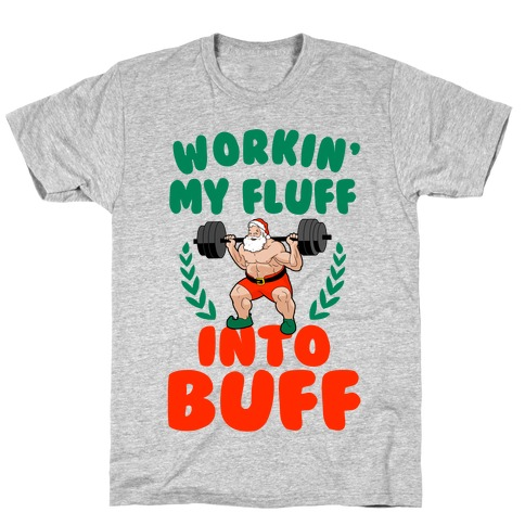 Workin'g My Fluff into Buff (Santa) T-Shirt