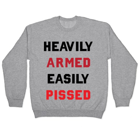 Heavily Armed Easily Pissed (Political) Pullover